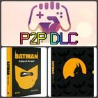 P2P DLC. Entrevista: Batman Un Héroe de Videojuego por José Luis Ortega