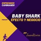 Baby Shark Efecto y Negocio