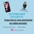 """Tu podcast socialgram """"como hacer una estrategia en redes sociales"""