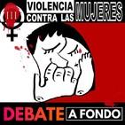Debate A Fondo - Violencia contra las mujeres III