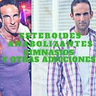 #23 Esteroides, anabolizantes, drogas, gimnasios y otras adicciones