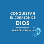 Conquistar el corazón de Dios - Mercedes Valencia