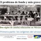 Historia de la (mala) educación en México. 1a. parte
