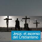 Jesús, el ascenso del cristianismo
