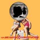 159º: ¡Me gusta LA/TU CONSTITUCIÓN! (6x11) 08/12/19