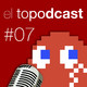 El Topodcast #07: Formato digital vs. físico
