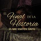El final de la historia, de Clark Ashton Smith (narrado por El abuelo Kraken)