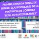"PROGRAMA PRIMER JORNADA ZONAL DE BIBLIOTECAS POPULARES DE LA PROVINCIA DE CÓRDOBA ""Benildo Mateo Reartes"""