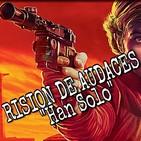 Mision de Audaces - Adelanto Risión - Han Solo