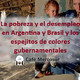 La pobreza y el desempleo en Argentina y Brasil y los espejitos de colores gubernamentales