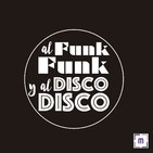 74. Al Funk... Funk, y al Disco.... Disco!!