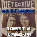 Luces en el Horizonte: EL CRIMEN DE LAS HERMANAS PAPIN
