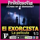 2x14. EL EXORCISTA 1/3 - LA PELÍCULA. ¿Crees en el demonio? William Friedkin, Mike Oldfield, Pazuzu. Frikilosofía