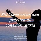 85: Cómo crear una práctica de conexión diaria