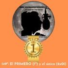 149º: El PRIMERO y el único 30/09/19(6x01)