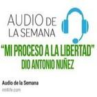 AUDIO DE LA SEMANA 16 - DIO Antonio Núñez - Mi proceso a la libertad