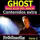 2X08. GHOST. 2/3. CONTENIDOS EXTRA. Más allá del amor. Curiosidades, anécdotas, actores, famosos y fantasmas, debate...
