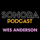SONORA PODCAST Capítulo Veintisiete - Wes Anderson