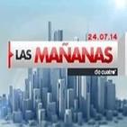 Las Mañanas de Cuatro 24.07.14 programa completo