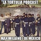 La Tortulia #124 - Maximiliano I de México