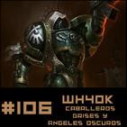 #106 Relatos Oficiales de Wh40K - CABALLEROS GRISES Y ÁNGELES OSCUROS