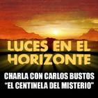 CHARLA CON CARLOS BUSTOS (El Centinela del Misterio) - Luces en el Horizonte