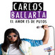 Carlos Ballarta - El amor es de putos