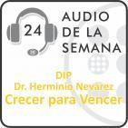 AUDIO SEMANA 24 - DIP Dr Herminio Nevárez - Crecer para Vencer