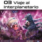 03. Viaje al Interplanetario