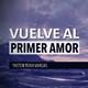 Vuelve Al Primer Amor - Pastor Tony Vargas