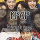 Kpop March 2018 Mix