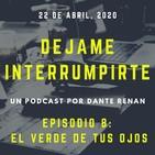 Dejame Interrumpirte - Episodio 8 - El verde de tus ojos.