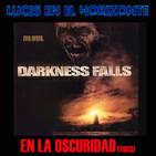 Luces en el Horizonte: EN LA OSCURIDAD (Darkness Falls, 2003)