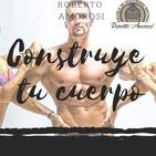#29 Construye tu cuerpo (con Roberto Amorosi) Parte 1/2