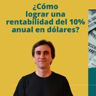 #47 - ¿Cómo lograr una rentabilidad del 10% anual en dólares? - FTR