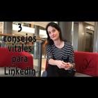 3 consejos vitales para LinkedIn