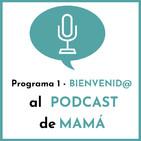 #1 - Bienvenidos al Podcast de Mamá