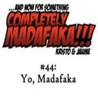 Episodio 44: Yo, Madafaka (1 de 2)