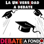 Debate A Fondo - La Universidad a debate