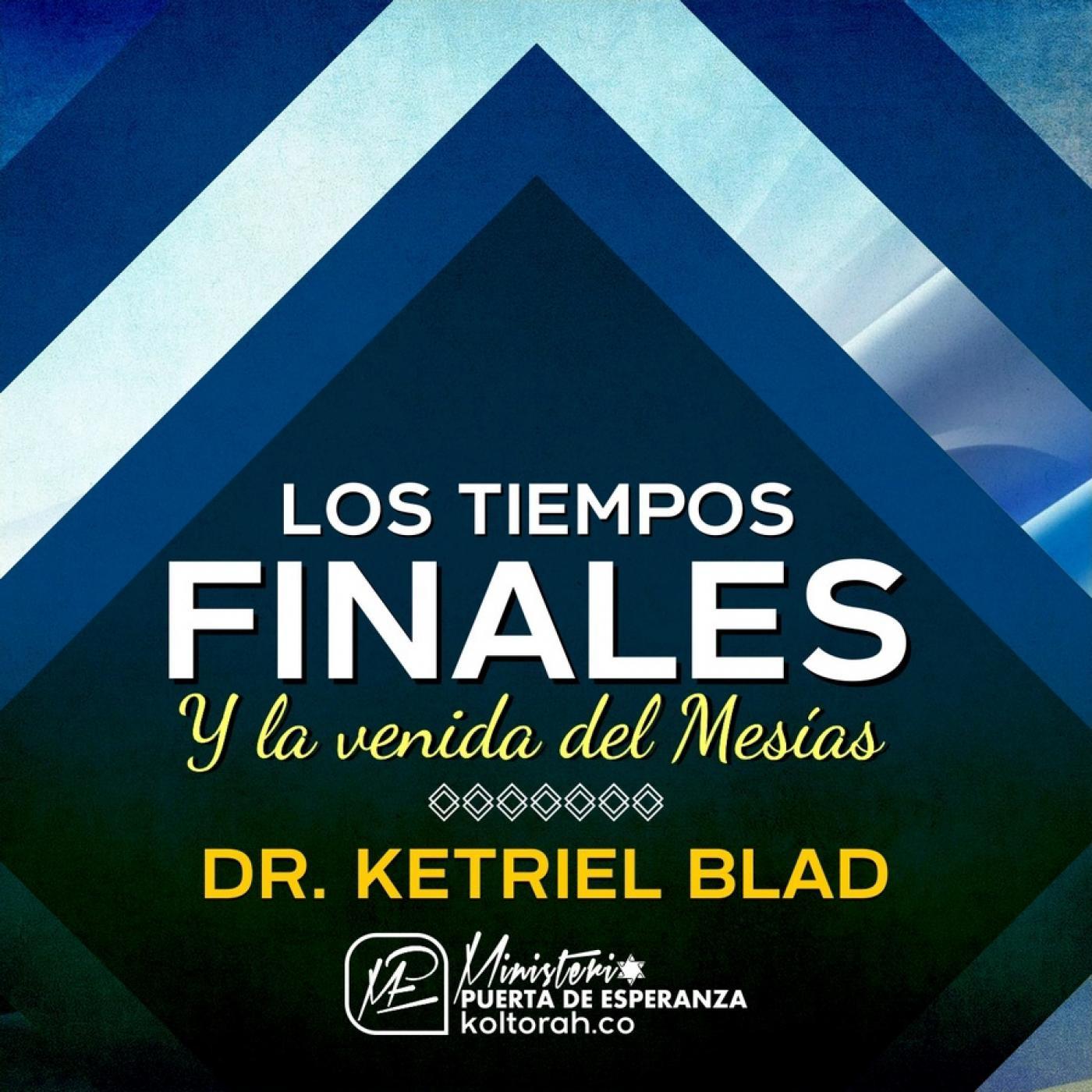 Los tiempos finales y la venida del Mesías - Dr. S. Ketriel Blad