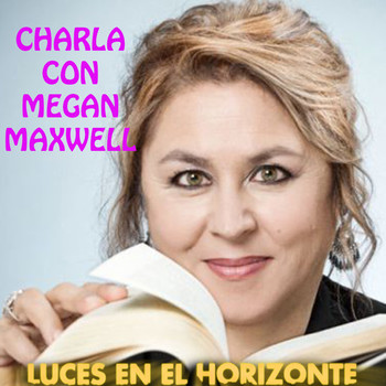 Luces en el Horizonte: CHARLA CON MEGAN MAXWELL