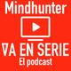 Mindhunter (Psicópatas, podrías tener uno al lado ; y plus: Próximas temporadas y rol de Holden) T1E5