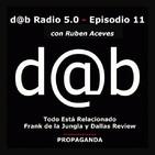 Dab radio 5.0 Episodio 11 Todo Esta Relacionado Frank de la Jungla & Dallas Review PROPAGANDA