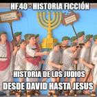 HF.40 - Historia de los judíos del rey David hasta Jesús. Ep. 2/2