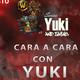 Cara a Cara con Yuki