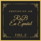 Emotion On Air 6x19: RnB en Español vol.2
