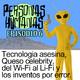 Personas Humanas Episodio 6: Tecnología asesina, queso celebrity, del Wi-Fi al Li-Fi y los inventos por error