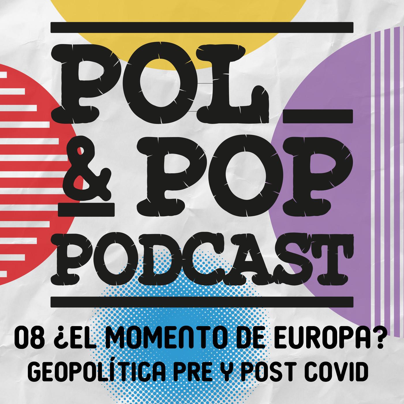 Pol&Pop 08. ¿El momento de Europa? Geopolítica pre y post COVID