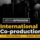 Artista Emprendedor: International Co-productions with Michael Baser and Robert Woolsey