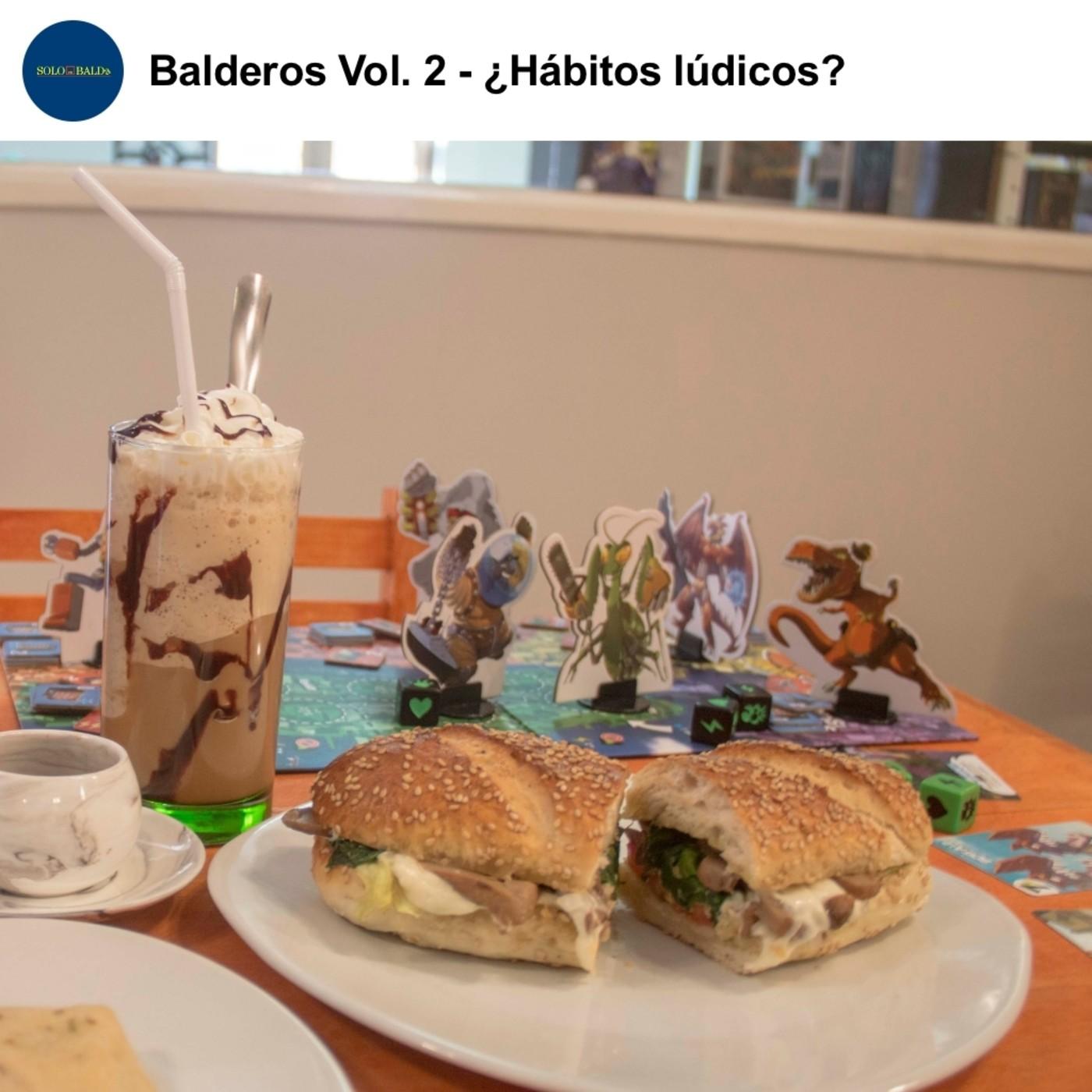 Balderos Vol. 2: ¿Hábitos lúdicos?